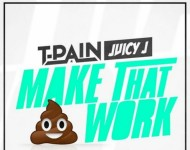 T-Pain recently released 'Make That Sh*t Work' featuring Juicy J.
