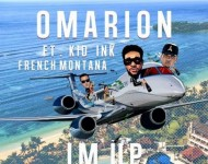 Omarion released 'I'm Up' featuring Kid Ink and French Montana.