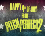 Happy 4th of July From Pitch Perfect 2